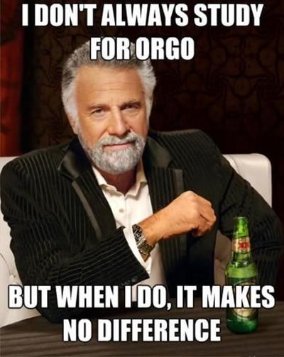 Even the Most Interesting Man in the World had trouble with organic chemistry.